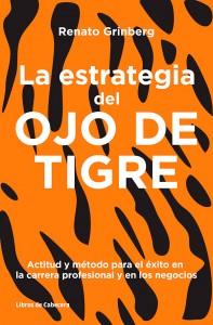 Portada de 'La estrategia del Ojo de Tigre', el libro basado en la experiencia personal de Renato Grinberg.